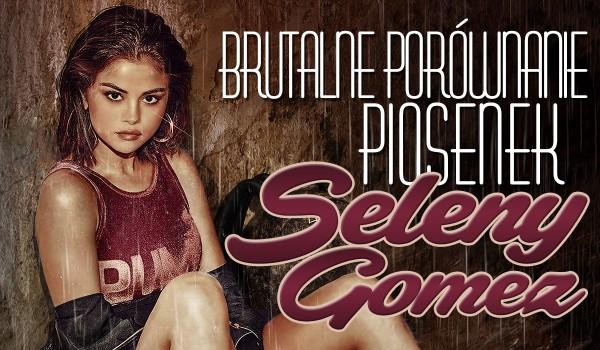 Brutalne porównanie piosenek Seleny Gomez!