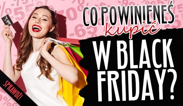 Co powinieneś kupić w Black Friday?