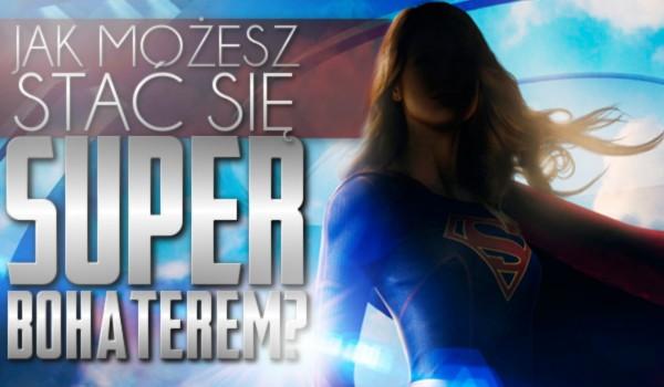 Jak możesz stać się superbohaterem?