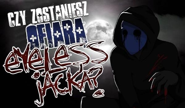 Czy zostaniesz ofiarą Eyeless Jack'a?