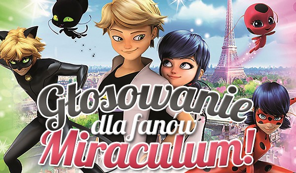 """Głosowanie dla fanów """"Miraculum""""!"""