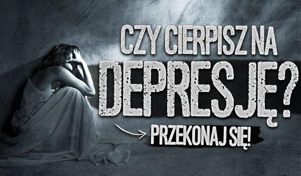 Czy cierpisz na depresję?