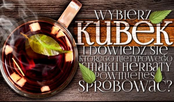 Wybierz kubek i dowiedz się, którego nietypowego smaku herbaty powinieneś spróbować!