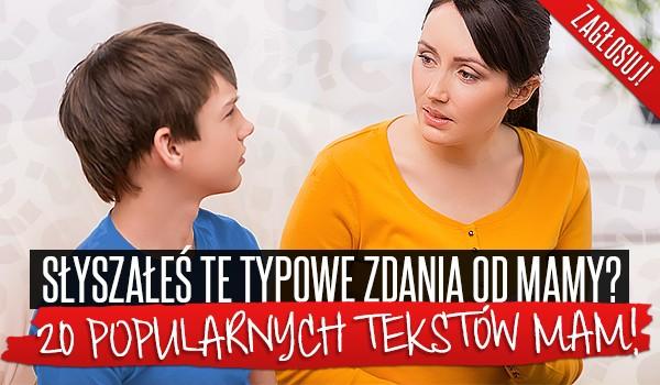 Słyszałeś te typowe zdania od mamy? – 20 POPULARNYCH TEKSTÓW MAM!