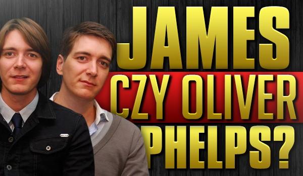 James czy Oliver Phelps?