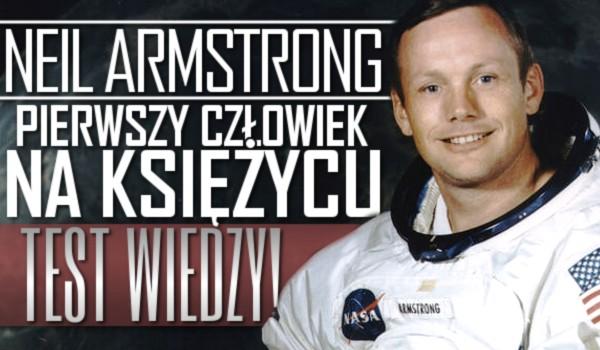 Neil Armstrong, pierwszy człowiek na Księżycu – test wiedzy!