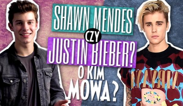 Shawn Mendes czy Justin Bieber? O kim mowa?