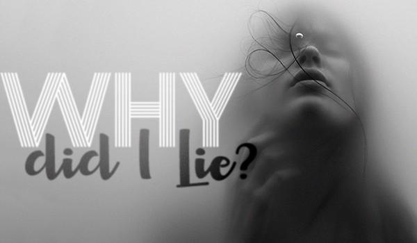 Why did I Lie?