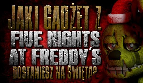 """Jaki gadżet z """"Five Nights at Freddy's"""" dostaniesz na święta?"""