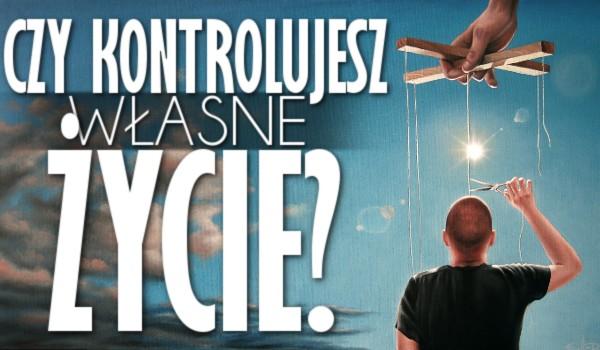Czy kontrolujesz własne życie?
