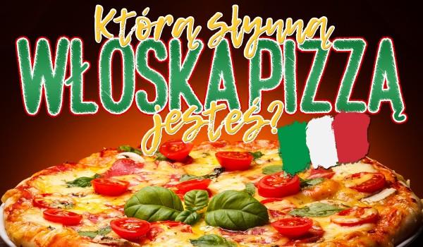 Którą słynną włoską pizzą jesteś?