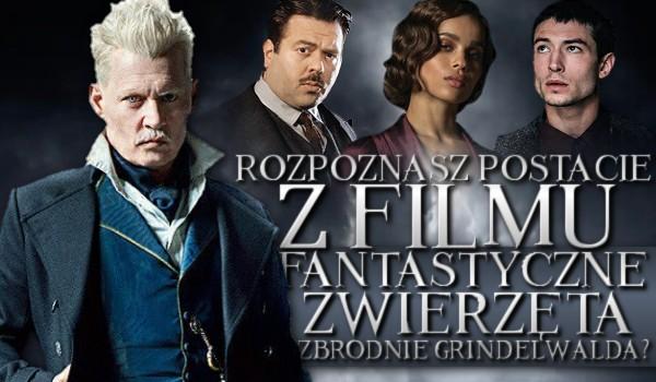 """Rozpoznasz postacie z filmu """"Fantastyczne zwierzęta i jak je znaleźć: Zbrodnie Grindelwalda""""?"""
