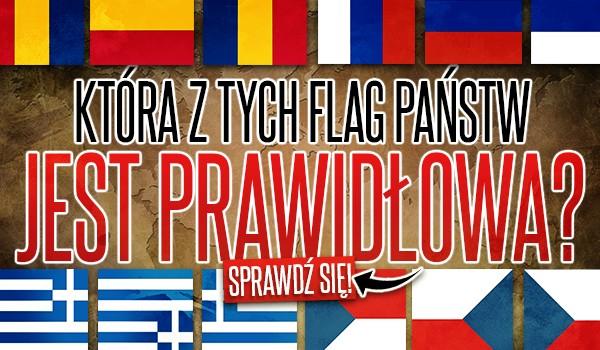 Która z tych flag państw jest prawidłowa?
