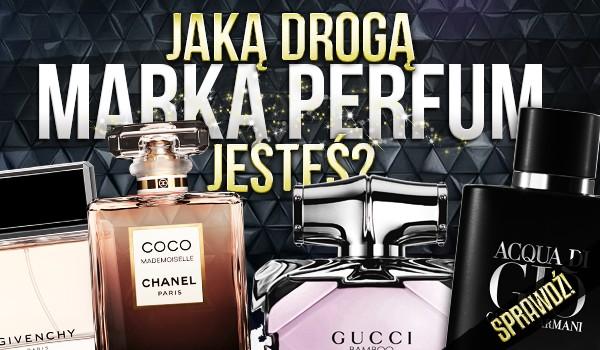 Jaką drogą marką perfum jesteś?