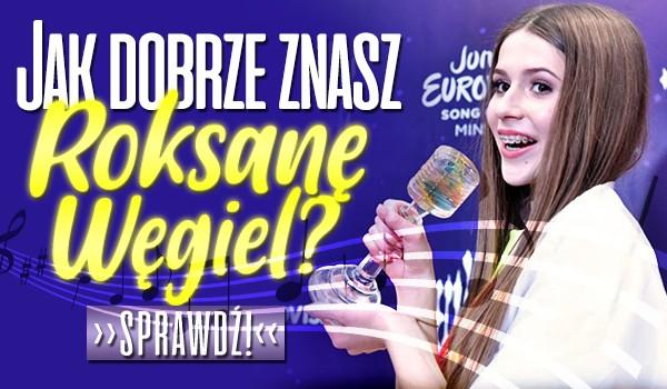 Jak dobrze znasz Roksanę Węgiel?
