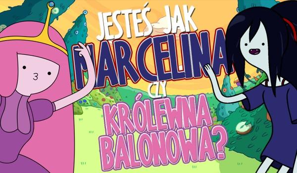 Jesteś bardziej jak Marcelina czy Królewna Balonowa?