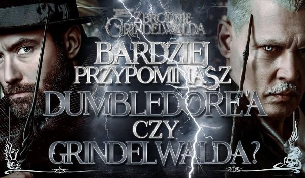 Przypominasz bardziej Dumbledore'a czy Grindelwalda?