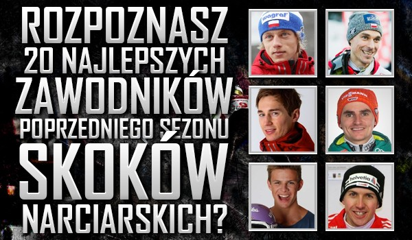 Czy rozpoznasz 20 najlepszych zawodników poprzedniego sezonu skoków narciarskich?