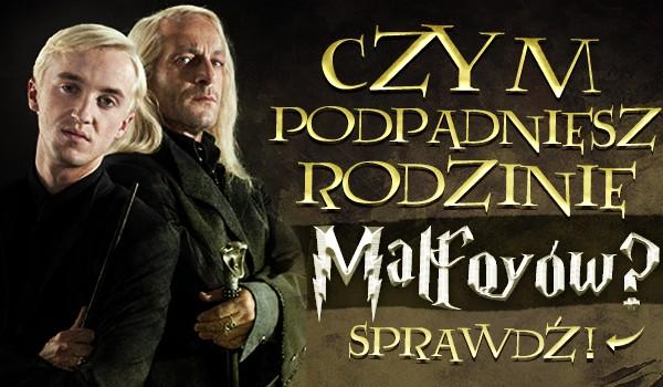 Czym podpadniesz rodzinie Malfoyów?
