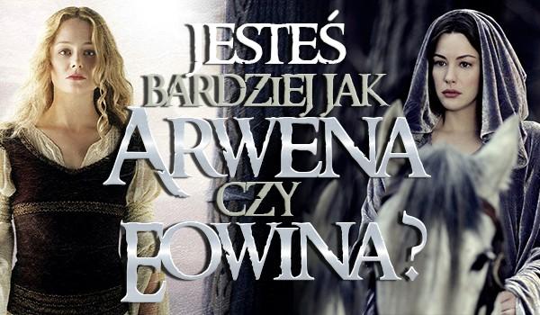 Jesteś bardziej jak Arwena czy Éowina?
