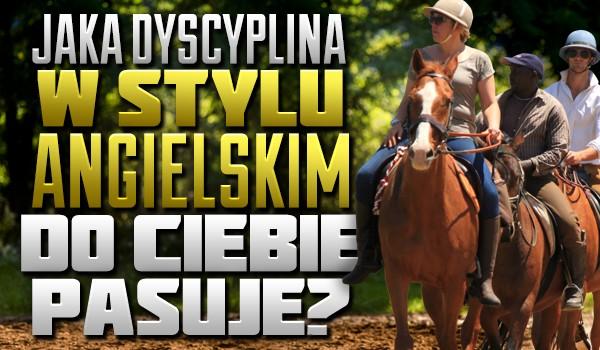 Jaka dyscyplina jeździecka w stylu angielskim do Ciebie pasuje?