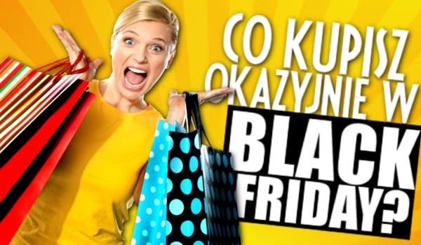 Co kupisz okazyjnie w Black Friday?