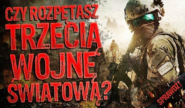 Czy rozpętasz trzecią wojnę światową?