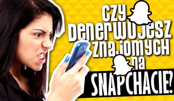 Czy denerwujesz znajomych na Snapchacie? Sprawdź!