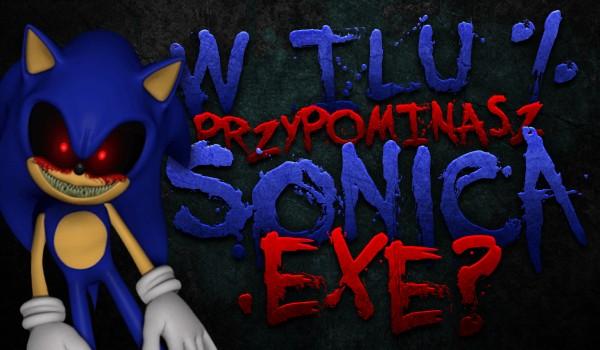 W ilu % przypominasz Sonica.exe?
