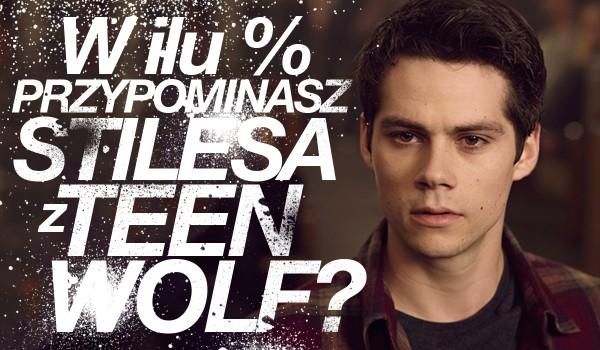 """W ilu % przypominasz Stilesa z serialu """"Teen Wolf""""?"""