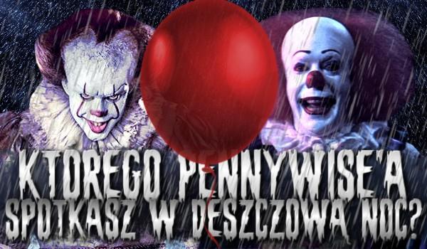 Którego Pennywise'a spotkasz w deszczową noc?