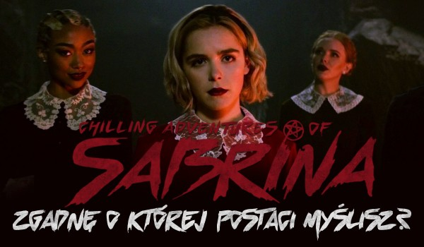"""Zgadnę, o jakiej postaci z """"Chilling Adventures of Sabrina"""" myślisz!"""