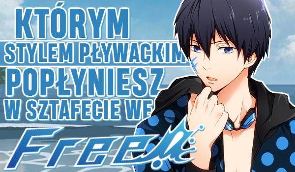 """Którym stylem popłyniesz w sztafecie z chłopakami z anime """"Free!""""?"""