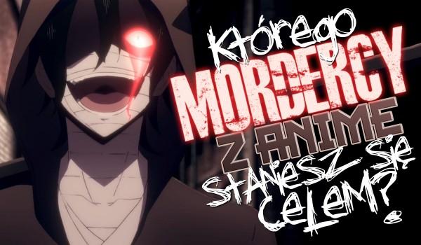 Jakiego mordercy z anime staniesz się celem?