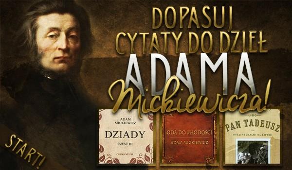 Dopasuj Cytaty Do Dzieł Adama Mickiewicza Samequizy