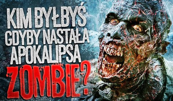 Kim byłbyś, gdyby nastała apokalipsa zombie?