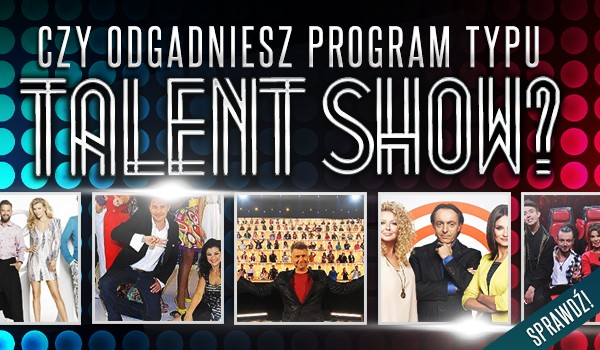 Czy odgadniesz program typu Talent Show?