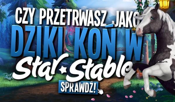 Czy przetrwasz jako dziki koń w Star Stable Online?