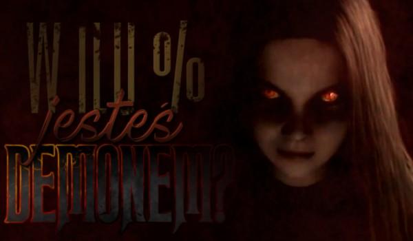 W ilu procentach jesteś demonem?
