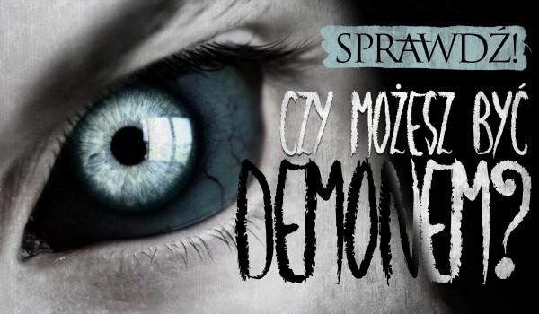 Czy możesz być demonem?