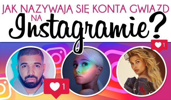 Czy znasz nazwy kont gwiazd na Instagramie?