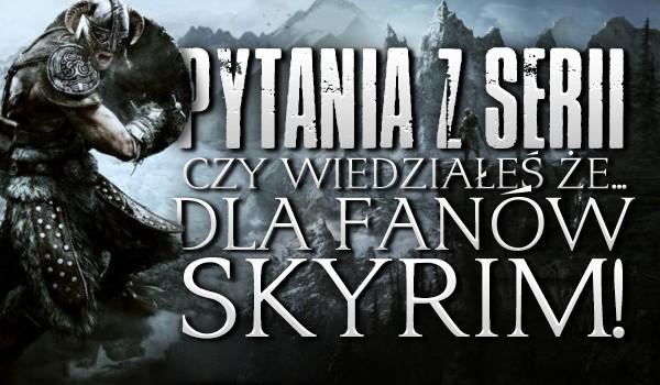 """Pytania z serii """"Czy wiedziałeś, że…"""" dla fanów """"The Elder Scrolls V: Skyrim""""! – głosowanie!"""