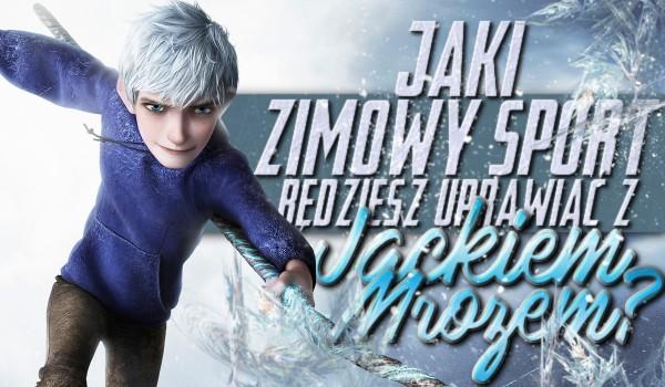 Jaki zimowy sport będziesz uprawiać z Jackiem Mrozem?