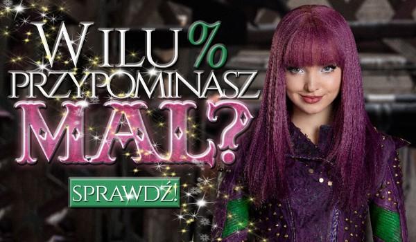 W ilu % przypominasz Mal?