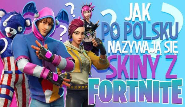 """Czy wiesz jak nazywają się te skiny z """"Fortnite"""" po polsku?"""