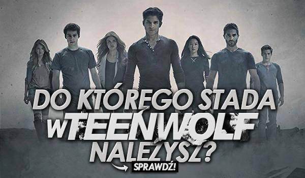 Do którego stada z Teen Wolf należysz?