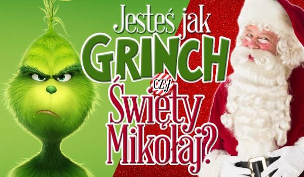 Jesteś bardziej jak Święty Mikołaj czy Grinch?