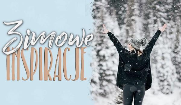 Zimowe inspiracje!