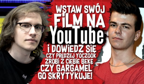 Wstaw swój filmik na YouTube i dowiedz się, czy prędzej Yoczook zrobi z Ciebie bekę, czy Gargamel go skrytykuje!