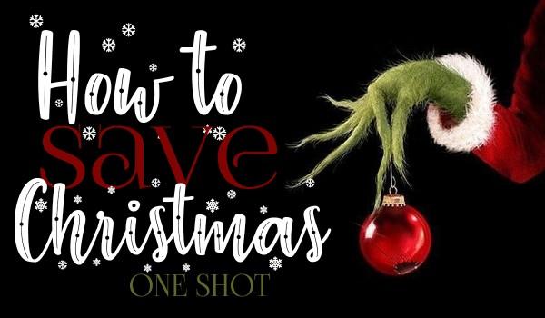 How to save Christmas – świąteczny One Shot